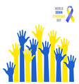 world down syndrome day poster blue yellow hands s vector image vector image