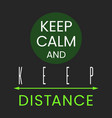 coronavirus slogan keep calm and distance sign vector image