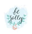 Be Jolly Handdrawn typography poster vector image vector image