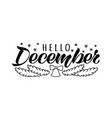 hello december hand drawn lettering card vector image vector image