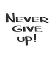 hand made lettering phrase never give up vector image