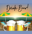 two glasses of beer and beach view with phrase vector image vector image