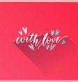 phrase text - with love - handwritten lettering vector image
