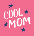 cool mom calligraphic letterings signs set vector image vector image
