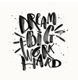 Dream big work hard Concept hand lettering vector image
