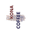 kona coffee text background word cloud concept vector image vector image
