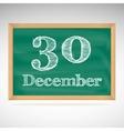 December 30 inscription in chalk on a blackboard vector image vector image