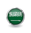 flag of saudi arabia button with metal frame and vector image vector image