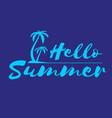 hand lettering hello summer with palm trees on vector image