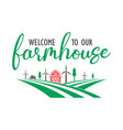 welcome to our farmhouse quote lettering vector image