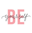 be yourself lettering quote motivation and body vector image