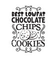 chocolate chip quote good for poster best low fat vector image vector image