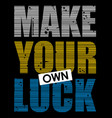 make your own luck vector image vector image