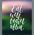eat well travel often modern calligraphy with vector image vector image