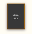 hello july motivation quote on black letterboard vector image vector image