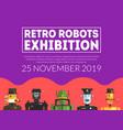 retro robots exhibition banner template vector image