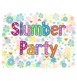 Slumber party - typography Hand lettering card vector image