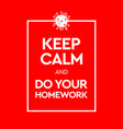 keep calm and do your homework virus novel vector image