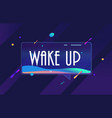 wake up in design banner template for web vector image