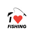 i love fishing graphic design template isolated vector image