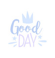 good day positive quote hand wriiten lettering vector image vector image
