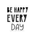 lettering quote be happy vector image vector image