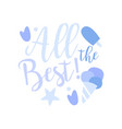 all the best positive quote hand wriiten vector image vector image