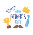 happy fathers day necktie moustache crown glasses vector image