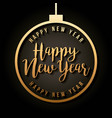 happy new year text golden ball decoration vector image vector image