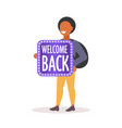 schoolboy with backpack holding welcome back board vector image vector image