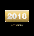happy new year 2018 gold stitch patch card vector image