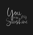 You are my sunshine - hand drawn typography poster