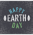 Happy Earth Day Grunge lettering with Leaf symbol vector image vector image