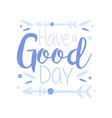 have a good day positive quote hand wriiten vector image vector image