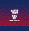 martin luther king day i have a dream greeting vector image vector image