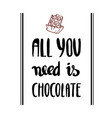 all you need is chocolate lettering for poster vector image