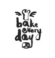 bake every day calligraphy lettering vector image vector image