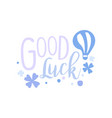 good luck positive quote hand wriiten lettering vector image vector image