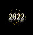 happy new year 2022 with numbers new year vector image