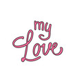 my love postcard phrase for valentine s day vector image