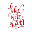 relax more in 2019 - hand lettering inscription vector image
