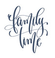 family time - hand lettering inscription text vector image