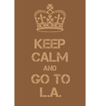 Keep Calm and go to LA poster vector image vector image