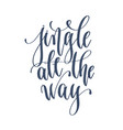 jingle all the way - hand lettering inscription vector image
