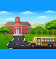 yellow school bus in front of school building vector image