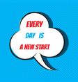 every day is a new start motivational and vector image vector image
