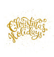 gold christmas holidays handwritten lettering vector image vector image
