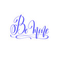 be mine - hand lettering love quote to valentines vector image