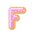 letter f donut font doughnut alphabet sweet vector image