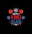 make america kind again vector image vector image